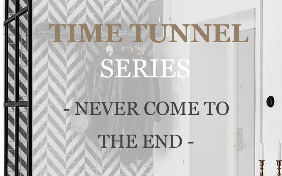 Time Tunnel Series: Never Come To The End!