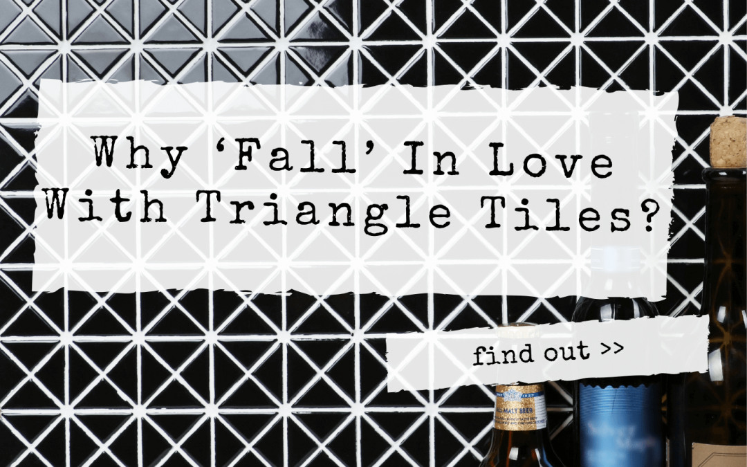 Find Out: Why 'Fall' In Love With Triangle Tiles?